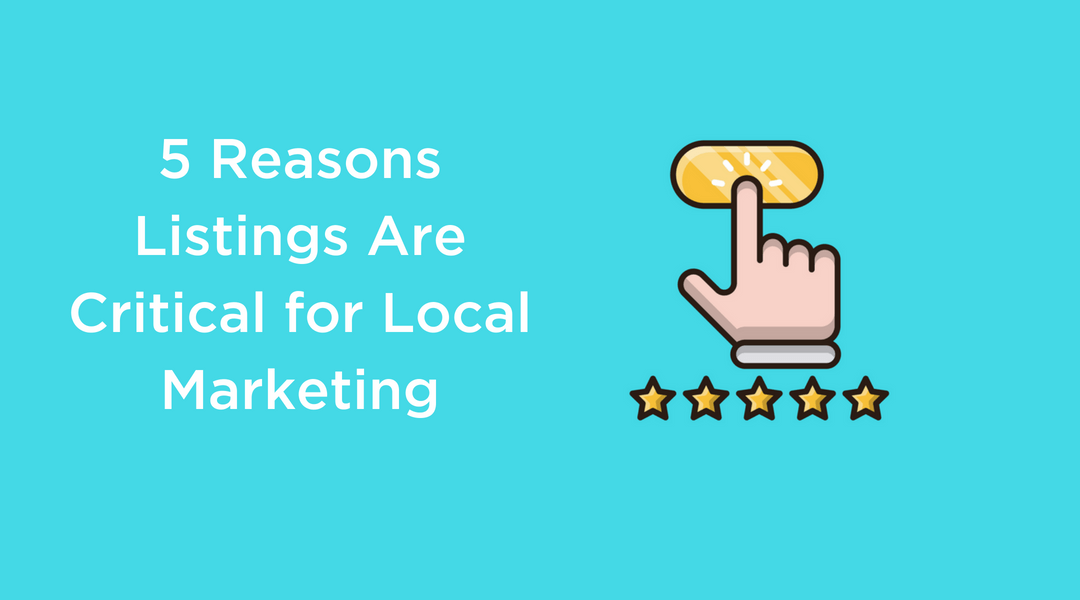 5 Reasons Listings Are Critical for Local Marketing